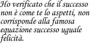 Il successo non sempre è sinonimo di felicità, dice Ligabue frase